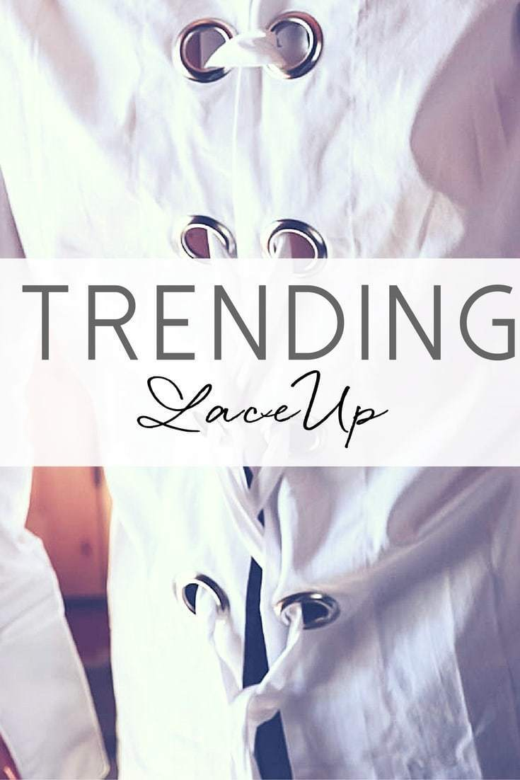 Laceup tops, jackets, jeans, pants, sweater, sweats, and shoes are TRENDING!! See my stylish and edgy laceup picks in this post